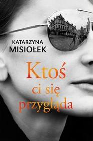 okładka Ktoś ci się przygląda, Książka | Katarzyna  Misiołek
