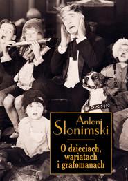 okładka O dzieciach wariatach i grafomanach, Książka | Antoni Słonimski