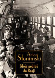 okładka Moja podróż do Rosji, Książka   Antoni Słonimski