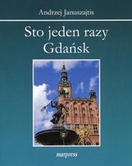 okładka Sto jeden razy Gdańsk, Książka | Januszajtis Andrzej
