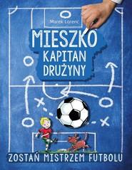 okładka Mieszko kapitan drużyny, Książka   Lorenc Marek
