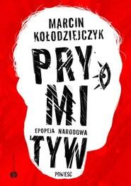 okładka Prymityw Epopeja narodowa, Książka   Marcin Kołodziejczyk
