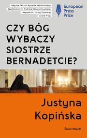 okładka Czy Bóg wybaczy siostrze Bernadetcie?, Książka | Kopińska Justyna