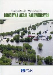 okładka Logistyka akcji ratowniczych, Książka | Eugeniusz Nowak, Marek  Walancik