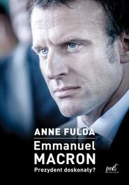 okładka Emmanuel Macron Prezydent doskonały?, Książka | Fulda Anne