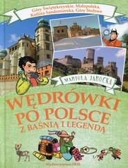 okładka Wędrówki po Polsce z baśnią i legendą Góry Świętokrzyskie, Małopolska, Kotlina Sandomierska, Góry Stołowe, Książka |