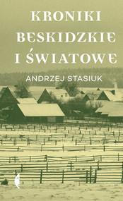 okładka Kroniki beskidzkie i światowe, Książka | Andrzej Stasiuk