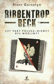 okładka Ribbentrop-Beck Czy pakt Polska-Niemcy był możliwy?, Książka | Piotr  Gursztyn