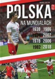 okładka Polska na Mundialach, Książka   Marek  Balon