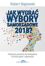 okładka Jak wygrać wybory samorządowe 2018?, Książka | Robert Stępowski