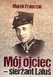 okładka Mój ojciec - sierżant Laluś, Książka | Franczak Marek