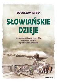 okładka Słowiańskie dzieje Sensacyjne odkrycia genetyków ujawniają prawdę o pochodzeniu Słowian!, Książka | Bogusław Andrzej Dębek
