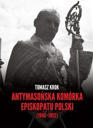 okładka Antymasońska komórka Episkopatu Polski (1946-1952), Książka | Krok Tomasz