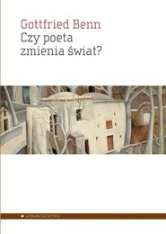 okładka Czy poeta zmienia świat? Wybór esejów 1920–1953, Książka   Benn Gottfried