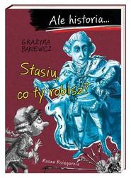 okładka Ale historia... Stasiu, co ty robisz?, Książka | Grażyna Bąkiewicz