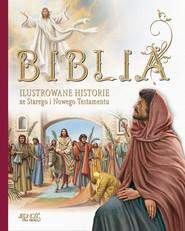 okładka Biblia Ilustrowane historie ze Starego i Nowego Testamentu, Książka | Malvina Miklos, Marian Katalin, Donsz Judit, (ilustracje)