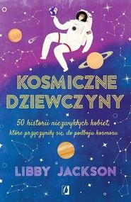 okładka Kosmiczne dziewczyny 50 historii niezwykłych kobiet, które przyczyniły się do podboju kosmosu, Książka | Jackson Libby