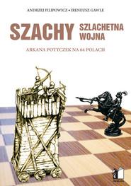 okładka Szachy szlachetna wojna Arkana potyczek na 64 polach, Książka | Andrzej Filipowicz, Ireneusz Gawle