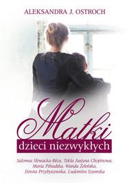 okładka Matki dzieci niezwykłych, Książka | Aleksandra J. Ostroch