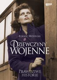 okładka Dziewczyny wojenne, Książka | Łukasz Modelski