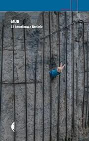 okładka Mur. 12 kawałków o Berlinie, Książka | Agnieszka Wójcińska