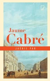 okładka Jaśnie pan, Książka | Jaume Cabré
