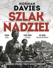 okładka Szlak Nadziei. Armia Andersa. Marsz przez trzy kontynenty , Książka | Norman Davies