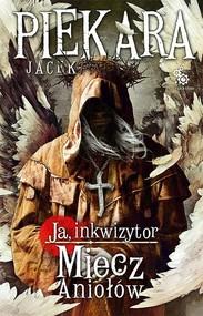 okładka Ja, Inkwizytor. Miecz Aniołów, Książka | Jacek Piekara