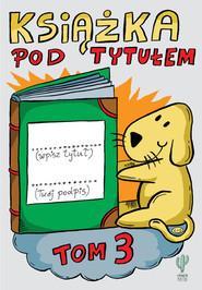 okładka Książka pod tytułem. Tom 3, Książka | Trojanowski Robert