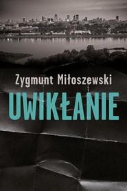 okładka Uwikłanie , Książka | Zygmunt Miłoszewski