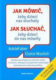 okładka Jak mówić, żeby dzieci nas słuchały, jak słuchać, żeby dzieci do nas mówiły, Książka | Adele Faber, Elaine Mazlish