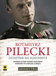 okładka Rotmistrz Pilecki. Ochotnik do Auschwitz, Książka   Adam Cyra