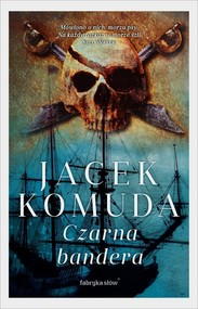 okładka Czarna bandera, Książka | Jacek Komuda