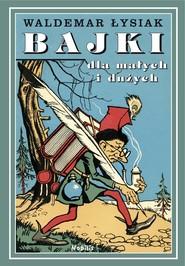 okładka Bajki dla małych i dużych. Tom 1, Książka | Łysiak Waldemar