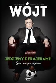 okładka Wójt. Jedziemy z frajerami! Całe moje życie, Książka   Janusz Wójcik, Przemysław Ofiara