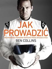 okładka Jak prowadzić. Niezrównany poradnik napisany przez byłego Stiga, Książka | Ben Collins