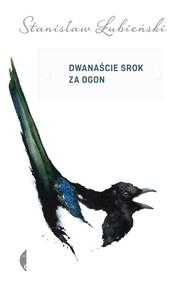 okładka Dwanaście srok za ogon, Książka | Stanisław Łubieński