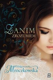 okładka Zanim zrozumiem, Książka | Małgorzata Mroczkowska