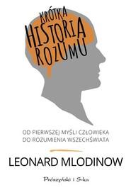 okładka Krótka historia rozumu. Od pierwszej myśli człowieka do rozumienia Wszechświata, Książka | Leonard Mlodinow