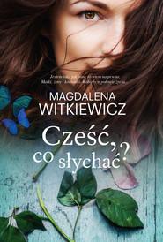 okładka Cześć, co słychać?, Książka | Magdalena Witkiewicz