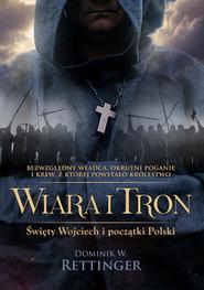 okładka Wiara i tron, Książka | W. Rettinger Dominik