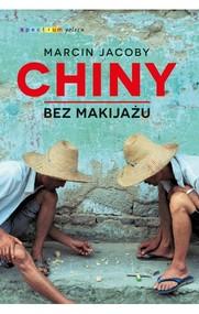 okładka Chiny bez makijażu, Książka   Marcin Jacoby