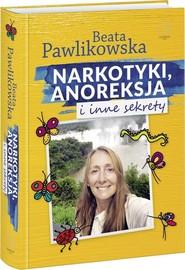 okładka Narkotyki, anoreksja i inne sekrety, Książka | Beata Pawlikowska