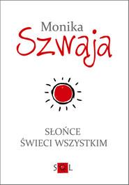 okładka Słońce świeci wszystkim, Książka | Monika Szwaja