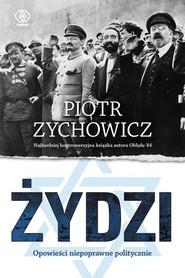 okładka Żydzi. Opowieści niepoprawne politycznie, Książka | Piotr Zychowicz