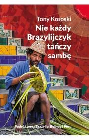 okładka Nie każdy Brazylijczyk tańczy sambę, Książka   Tony Kososki