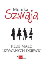 okładka Klub Mało Używanych Dziewic, Książka | Monika Szwaja