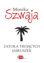okładka Zatoka trujących jabłuszek, Książka | Monika Szwaja