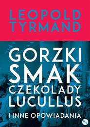 okładka Gorzki smak czekolady Lucullus i inne opowiadania, Książka   Leopold Tyrmand