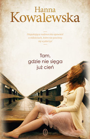 okładka Tam, gdzie nie sięga już cień, Książka | Hanna Kowalewska